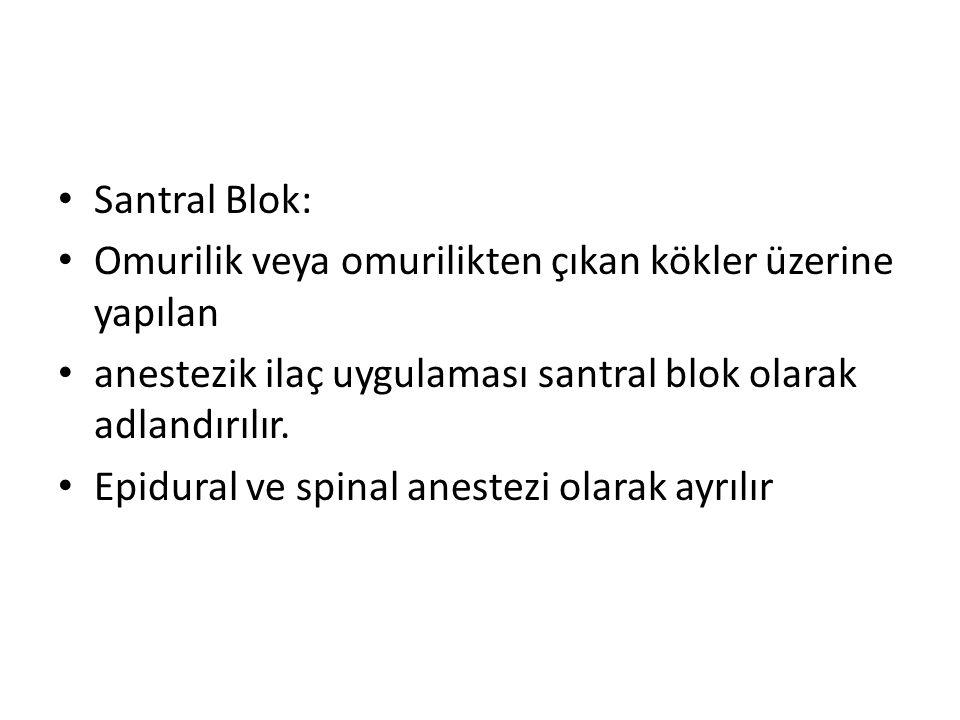 Santral Blok: Omurilik veya omurilikten çıkan kökler üzerine yapılan. anestezik ilaç uygulaması santral blok olarak adlandırılır.