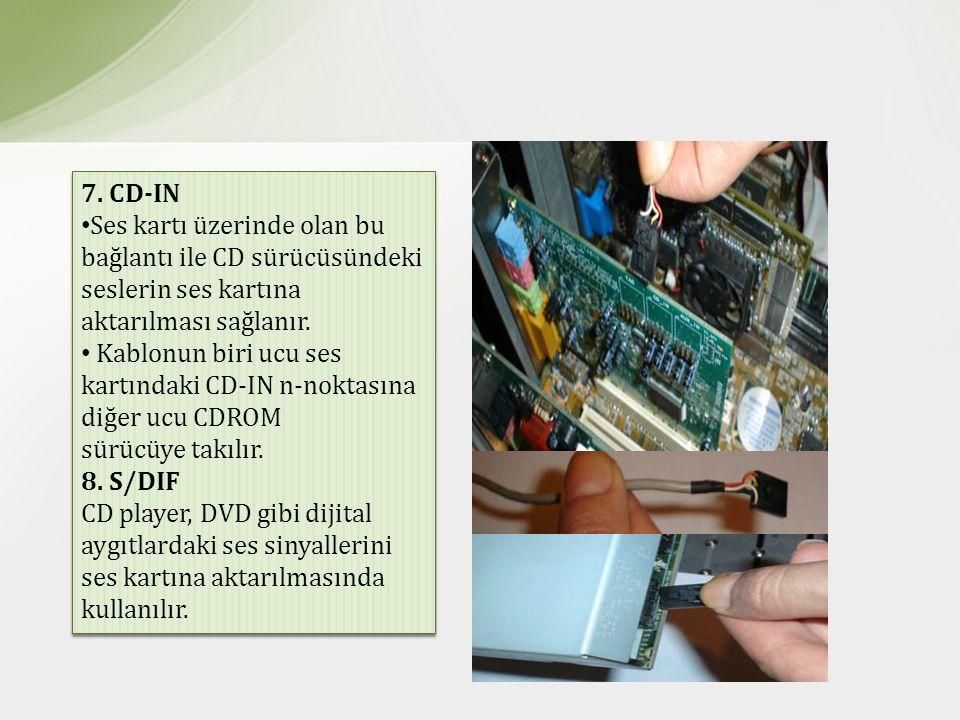 7. CD-IN Ses kartı üzerinde olan bu bağlantı ile CD sürücüsündeki seslerin ses kartına aktarılması sağlanır.