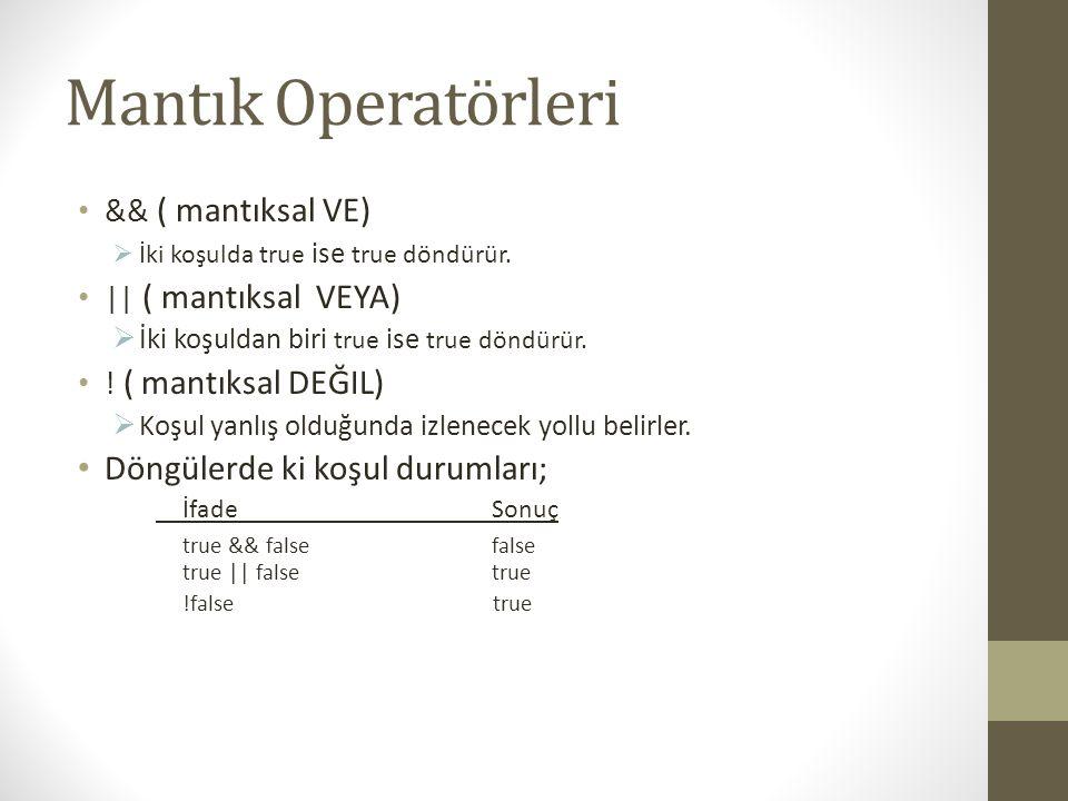 Mantık Operatörleri Döngülerde ki koşul durumları; && ( mantıksal VE)