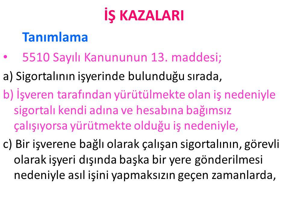 İŞ KAZALARI Tanımlama 5510 Sayılı Kanununun 13. maddesi;