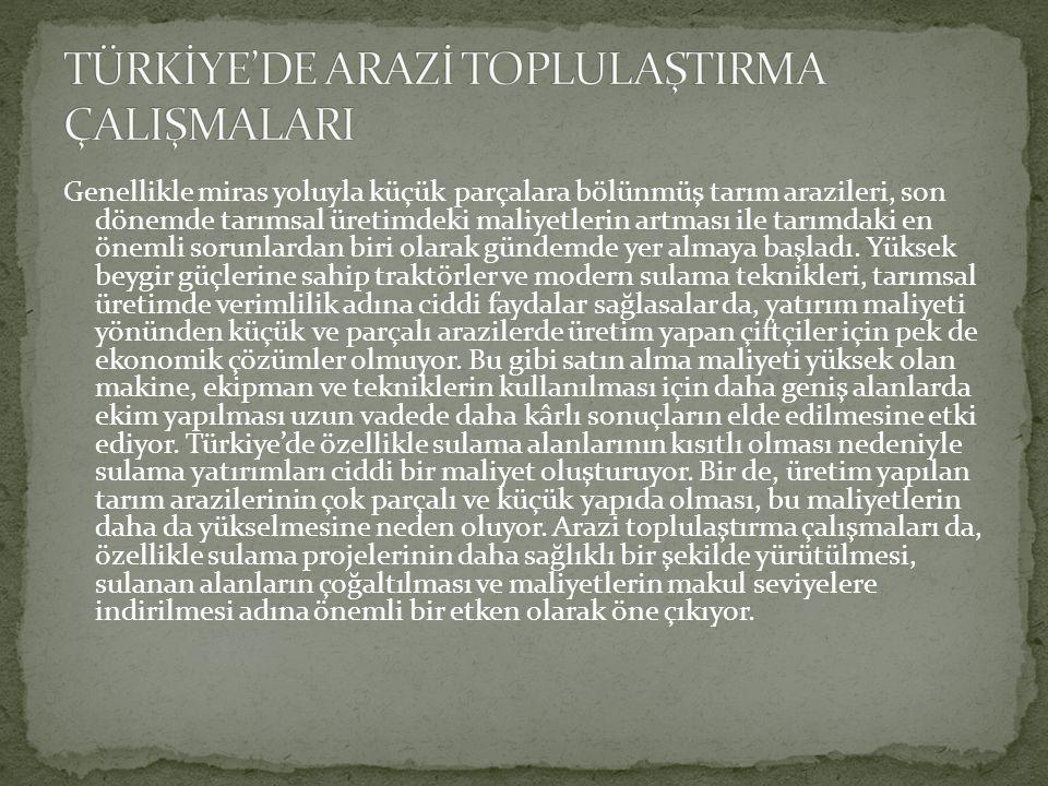 TÜRKİYE'DE ARAZİ TOPLULAŞTIRMA ÇALIŞMALARI
