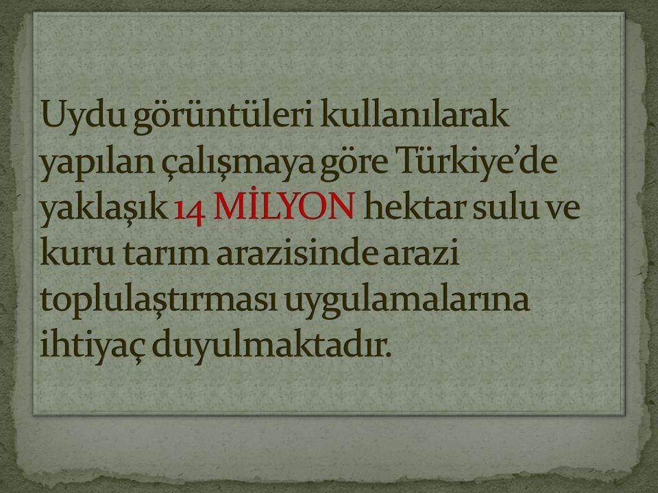 Uydu görüntüleri kullanılarak yapılan çalışmaya göre Türkiye'de yaklaşık 14 MİLYON hektar sulu ve kuru tarım arazisinde arazi toplulaştırması uygulamalarına ihtiyaç duyulmaktadır.