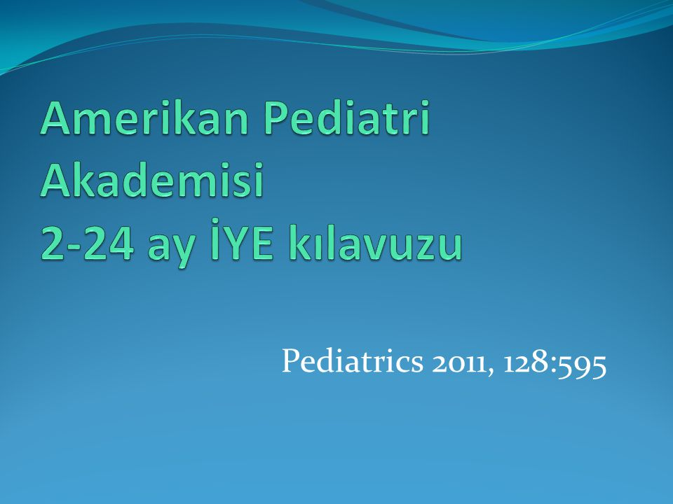 Amerikan Pediatri Akademisi 2-24 ay İYE kılavuzu