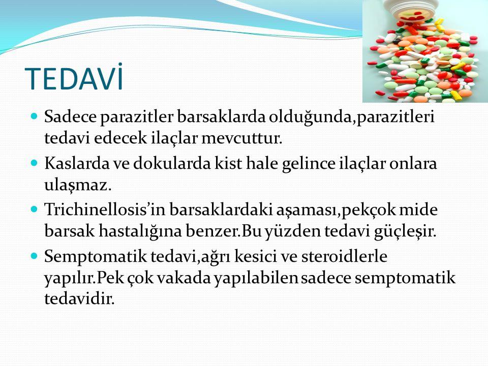 TEDAVİ Sadece parazitler barsaklarda olduğunda,parazitleri tedavi edecek ilaçlar mevcuttur.