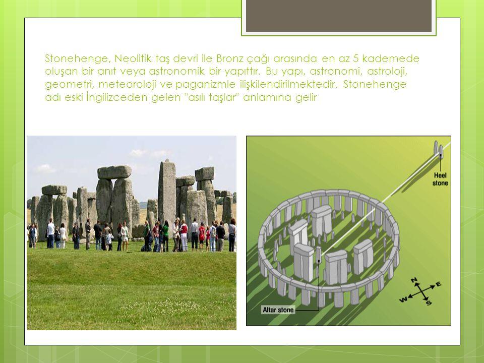 Stonehenge, Neolitik taş devri ile Bronz çağı arasında en az 5 kademede oluşan bir anıt veya astronomik bir yapıttır.