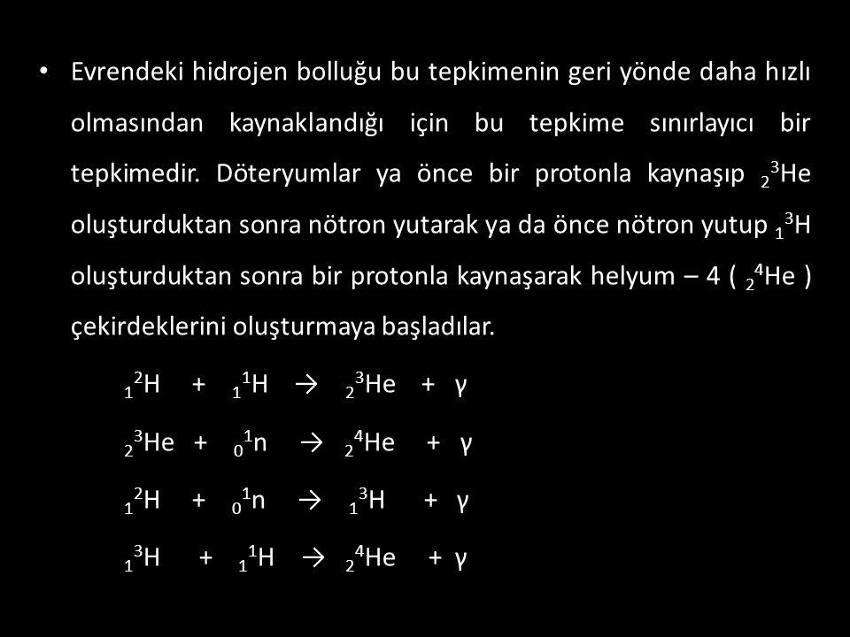 Evrendeki hidrojen bolluğu bu tepkimenin geri yönde daha hızlı olmasından kaynaklandığı için bu tepkime sınırlayıcı bir tepkimedir. Döteryumlar ya önce bir protonla kaynaşıp 23He oluşturduktan sonra nötron yutarak ya da önce nötron yutup 13H oluşturduktan sonra bir protonla kaynaşarak helyum – 4 ( 24He ) çekirdeklerini oluşturmaya başladılar.