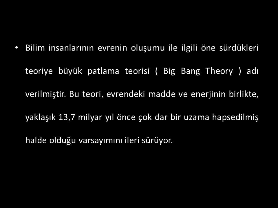 Bilim insanlarının evrenin oluşumu ile ilgili öne sürdükleri teoriye büyük patlama teorisi ( Big Bang Theory ) adı verilmiştir.