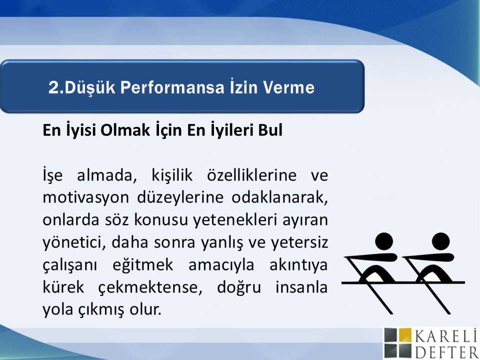2.Düşük Performansa İzin Verme
