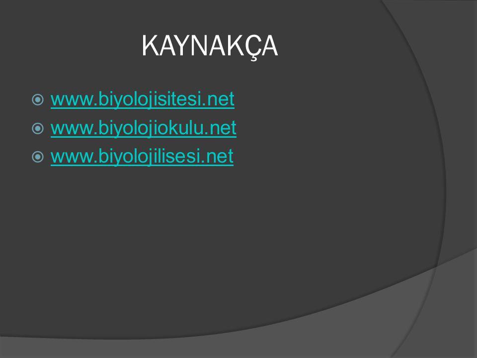 KAYNAKÇA www.biyolojisitesi.net www.biyolojiokulu.net