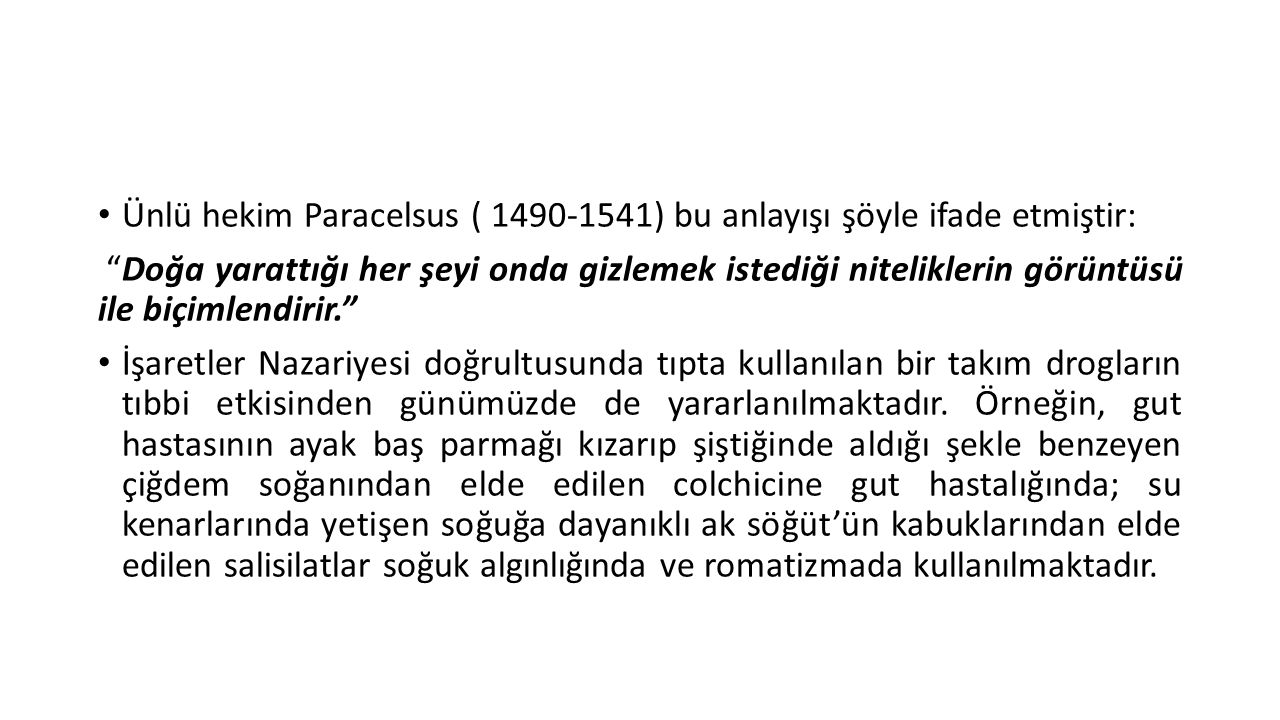 Ünlü hekim Paracelsus ( 1490-1541) bu anlayışı şöyle ifade etmiştir: