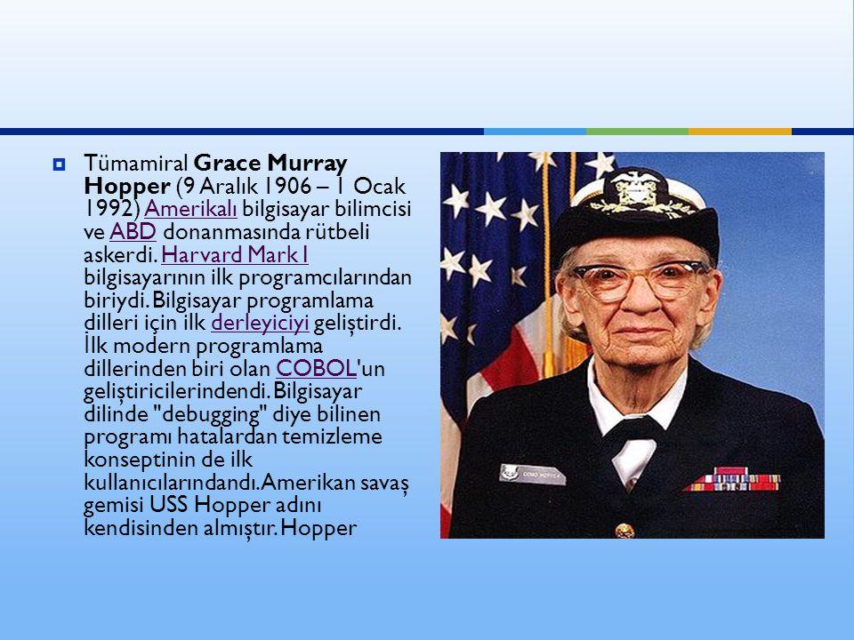 Tümamiral Grace Murray Hopper (9 Aralık 1906 – 1 Ocak 1992) Amerikalı bilgisayar bilimcisi ve ABD donanmasında rütbeli askerdi.