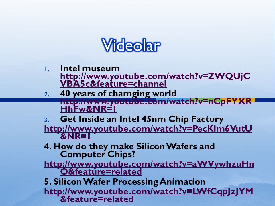 Videolar Intel museum http://www.youtube.com/watch v=ZWQUjCVBA5c&feature=channel.