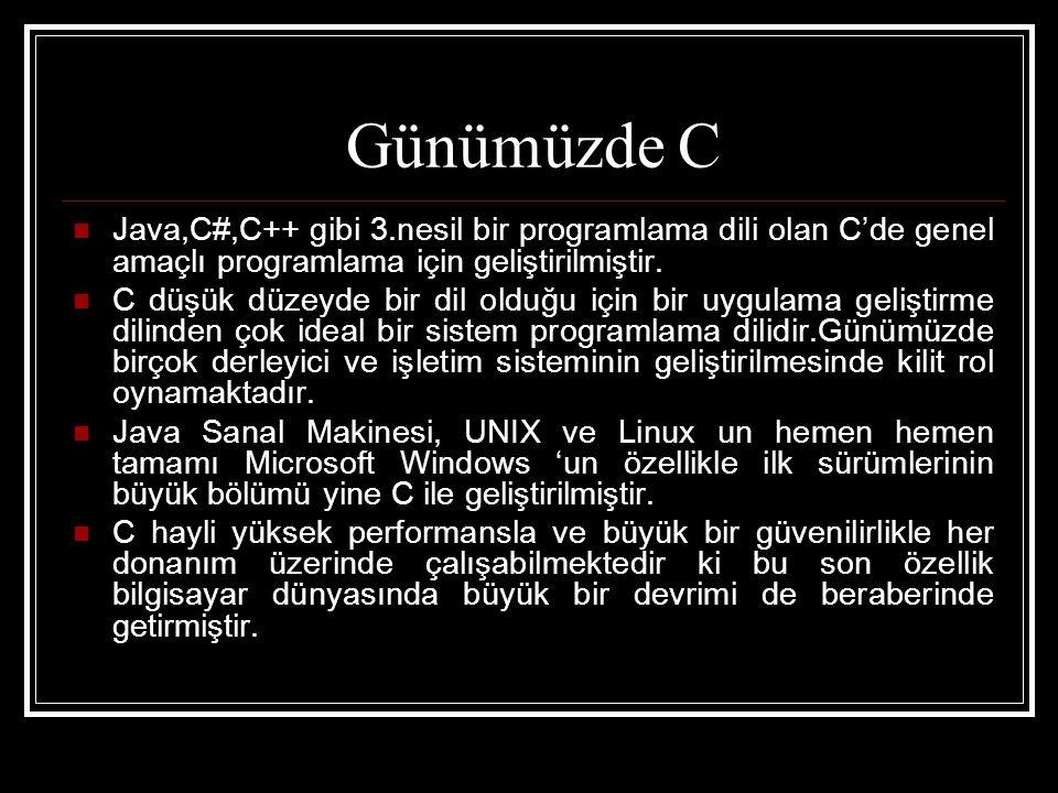 Günümüzde C Java,C#,C++ gibi 3.nesil bir programlama dili olan C'de genel amaçlı programlama için geliştirilmiştir.