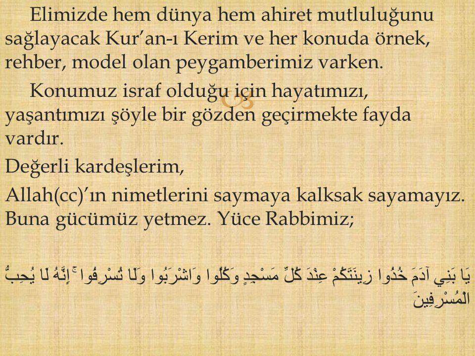 Elimizde hem dünya hem ahiret mutluluğunu sağlayacak Kur'an-ı Kerim ve her konuda örnek, rehber, model olan peygamberimiz varken.