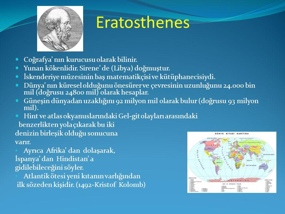 Eratosthenes Coğrafya' nın kurucusu olarak bilinir.