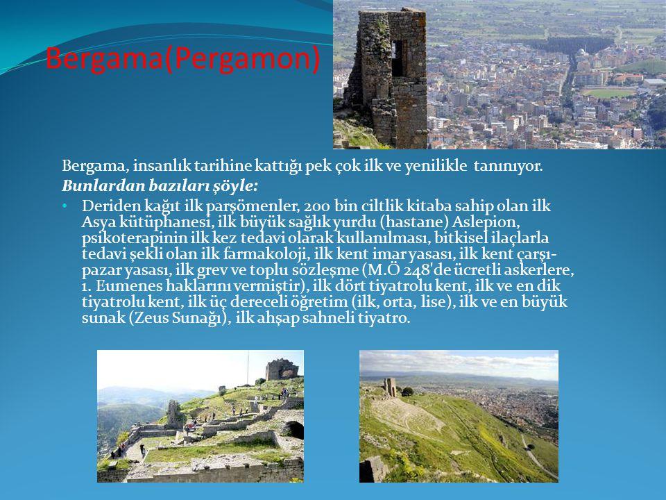 Bergama(Pergamon) Bergama, insanlık tarihine kattığı pek çok ilk ve yenilikle tanınıyor. Bunlardan bazıları şöyle: