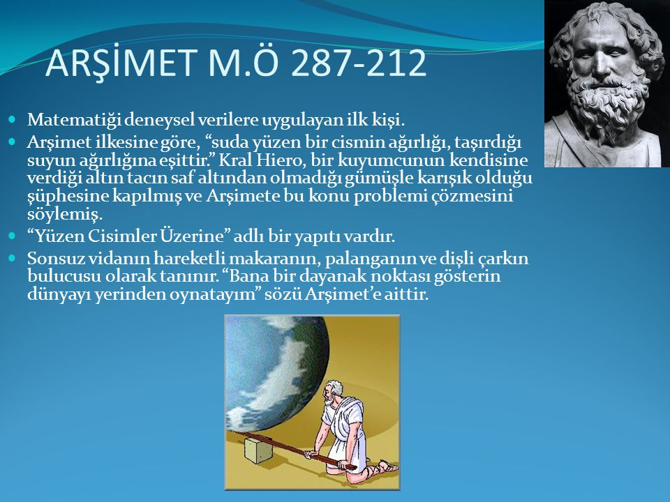 ARŞİMET M.Ö 287-212 Matematiği deneysel verilere uygulayan ilk kişi.