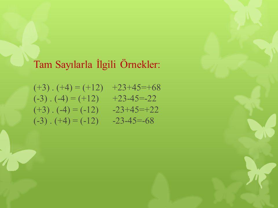 Tam Sayılarla İlgili Örnekler: (+3). (+4) = (+12) +23+45=+68 (-3)