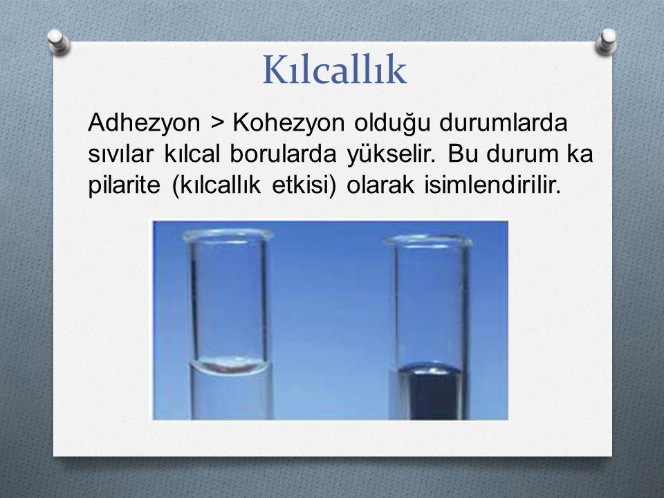 Kılcallık Adhezyon > Kohezyon olduğu durumlarda sıvılar kılcal borularda yükselir.