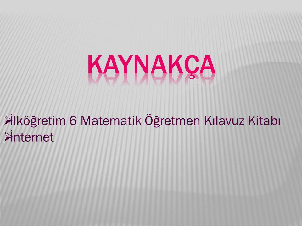 KAYNAKÇA İlköğretim 6 Matematik Öğretmen Kılavuz Kitabı İnternet