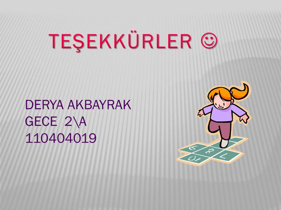 TEŞEKKÜRLER  DERYA AKBAYRAK GECE 2\A 110404019
