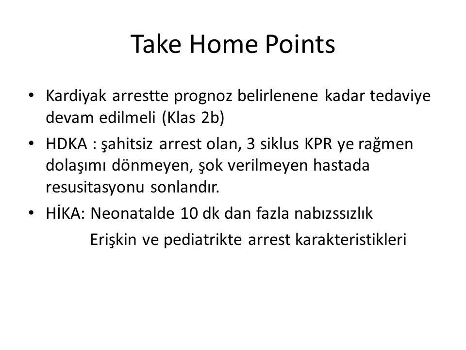 Take Home Points Kardiyak arrestte prognoz belirlenene kadar tedaviye devam edilmeli (Klas 2b)