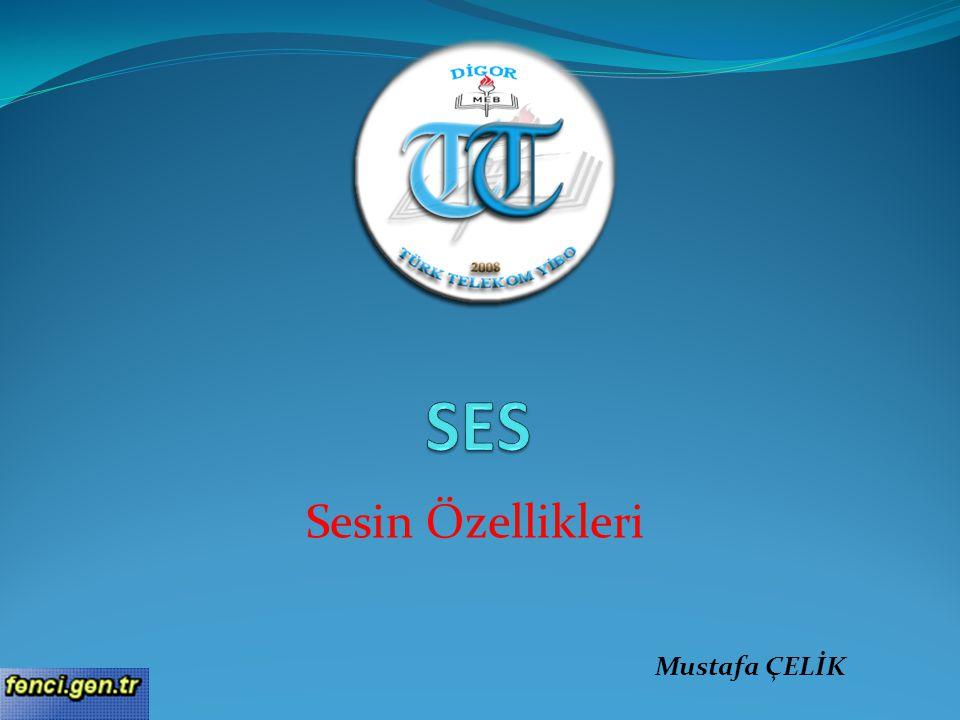 SES Sesin Özellikleri Mustafa ÇELİK
