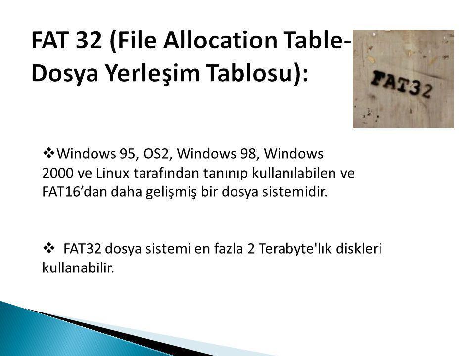 FAT 32 (File Allocation Table- Dosya Yerleşim Tablosu):