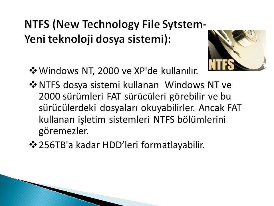 NTFS (New Technology File Sytstem- Yeni teknoloji dosya sistemi):