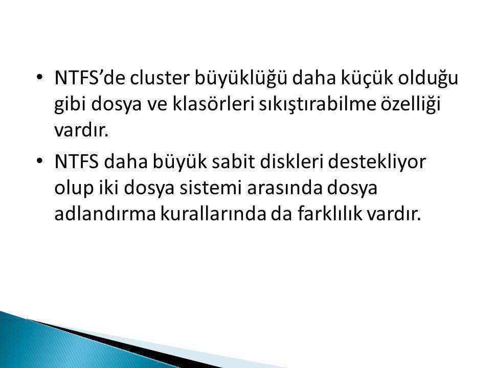 NTFS'de cluster büyüklüğü daha küçük olduğu gibi dosya ve klasörleri sıkıştırabilme özelliği vardır.