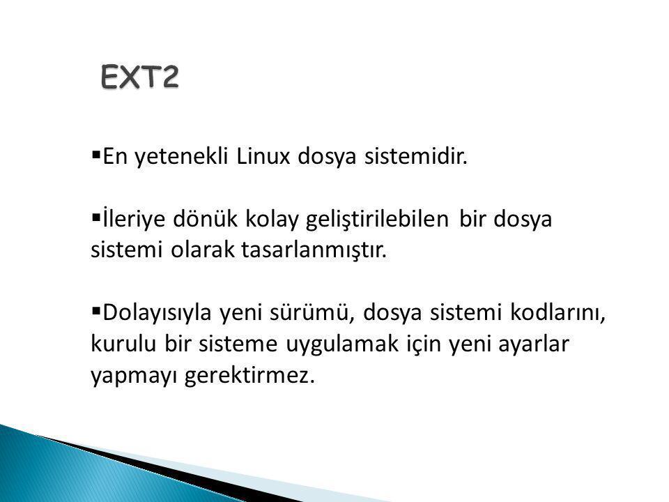 EXT2 En yetenekli Linux dosya sistemidir.