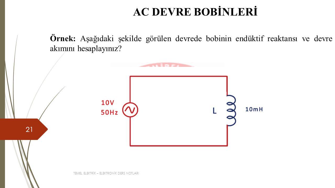 AC DEVRE BOBİNLERİ Örnek: Aşağıdaki şekilde görülen devrede bobinin endüktif reaktansı ve devre akımını hesaplayınız