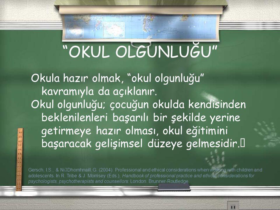 OKUL OLGUNLUĞU Okula hazır olmak, okul olgunluğu kavramıyla da açıklanır.