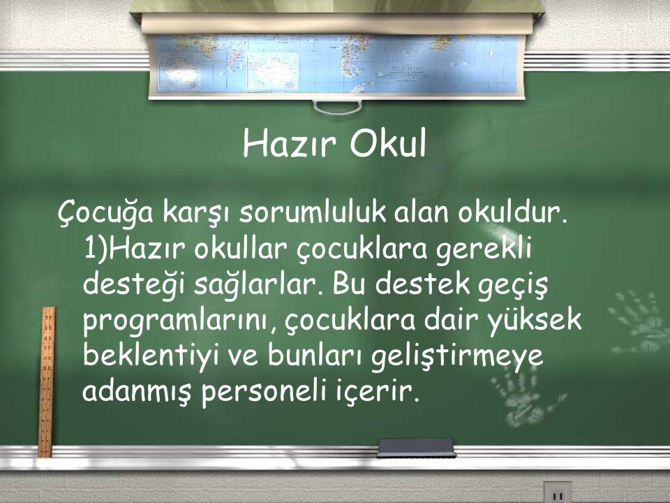 Hazır Okul Çocuğa karşı sorumluluk alan okuldur.