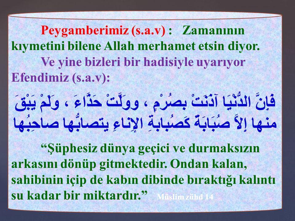 Peygamberimiz (s.a.v) : Zamanının kıymetini bilene Allah merhamet etsin diyor.