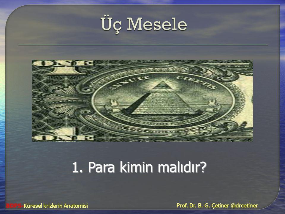 Üç Mesele 1. Para kimin malıdır BDPS-Küresel krizlerin Anatomisi
