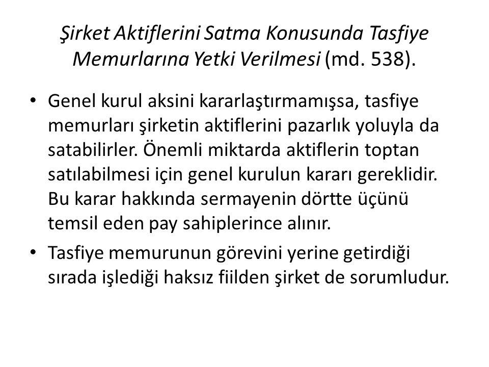 Şirket Aktiflerini Satma Konusunda Tasfiye Memurlarına Yetki Verilmesi (md. 538).