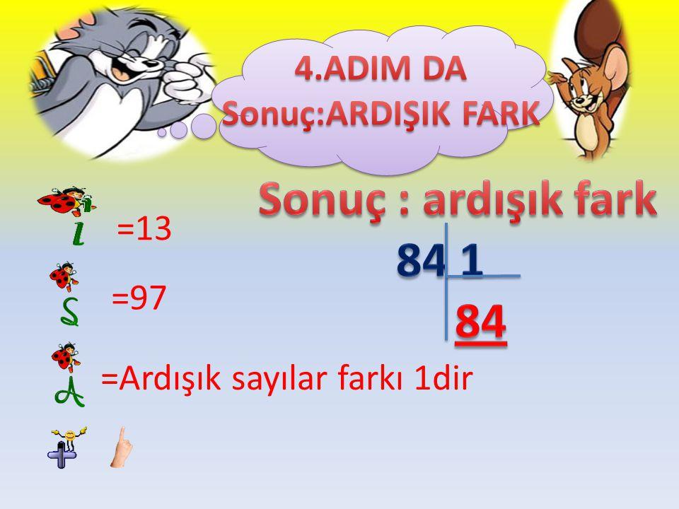 Sonuç : ardışık fark 84 1 84 4.ADIM DA Sonuç:ARDIŞIK FARK =13 =97