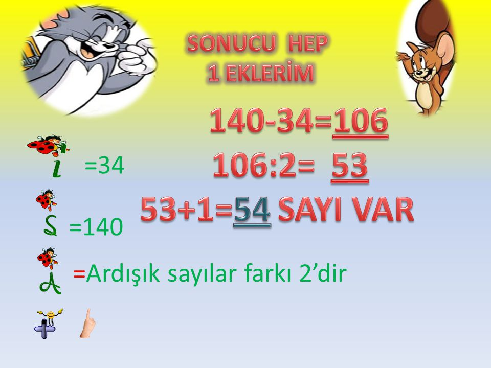 SONUCU HEP 1 EKLERİM 140-34=106 106:2= 53 53+1=54 SAYI VAR =34 =140 =Ardışık sayılar farkı 2'dir