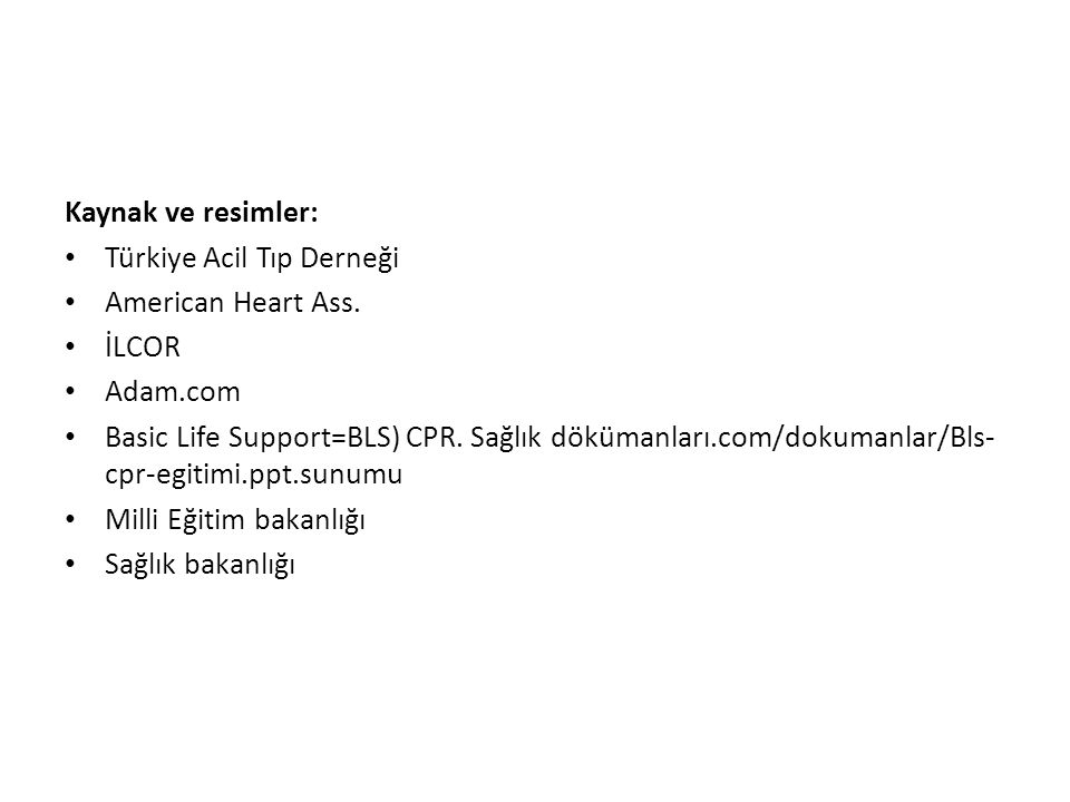 Kaynak ve resimler: Türkiye Acil Tıp Derneği. American Heart Ass. İLCOR. Adam.com.
