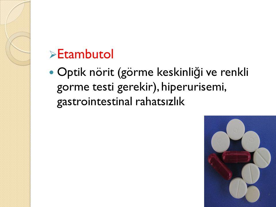 Etambutol Optik nörit (görme keskinliği ve renkli gorme testi gerekir), hiperurisemi, gastrointestinal rahatsızlık.