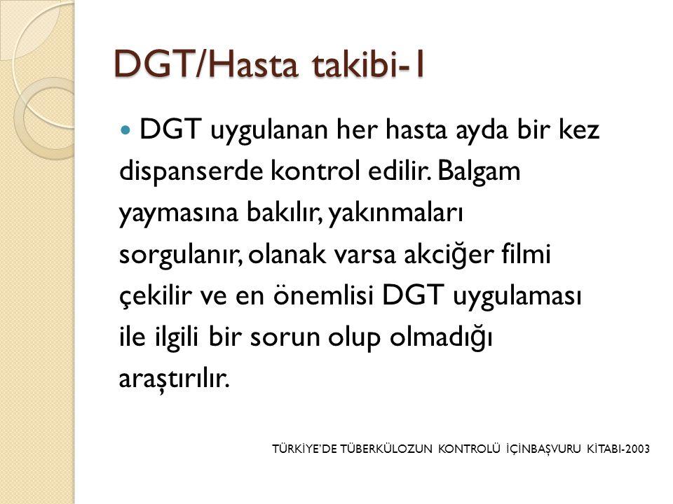 DGT/Hasta takibi-1 DGT uygulanan her hasta ayda bir kez
