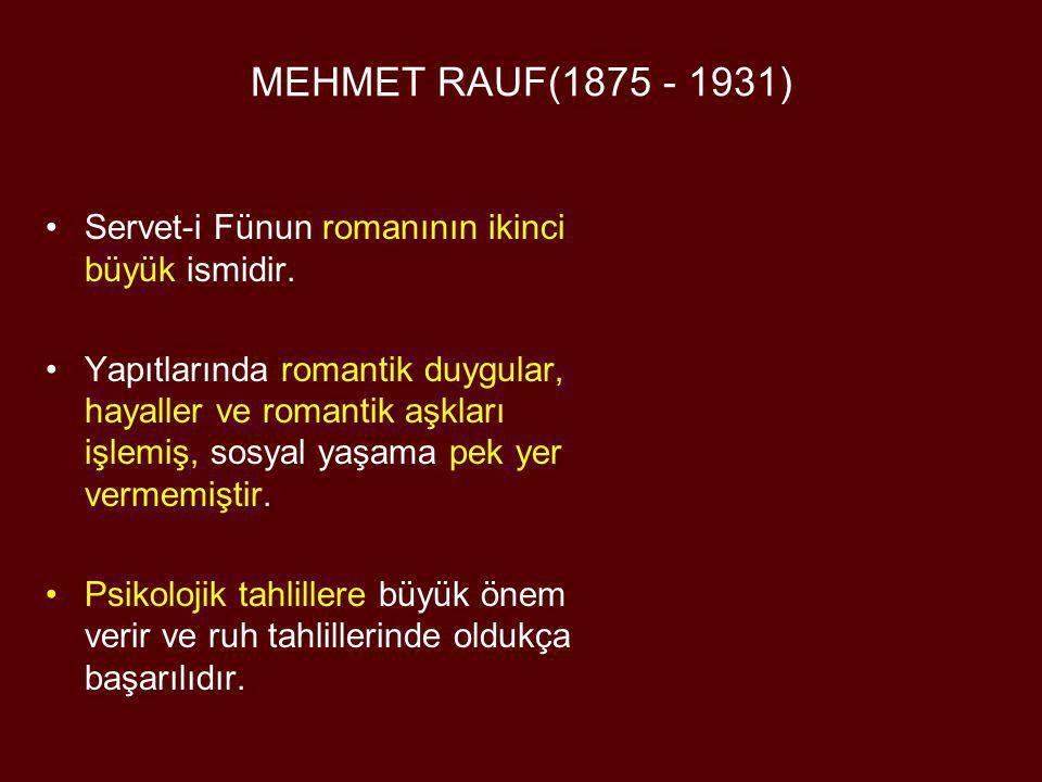 MEHMET RAUF(1875 - 1931) Servet-i Fünun romanının ikinci büyük ismidir.