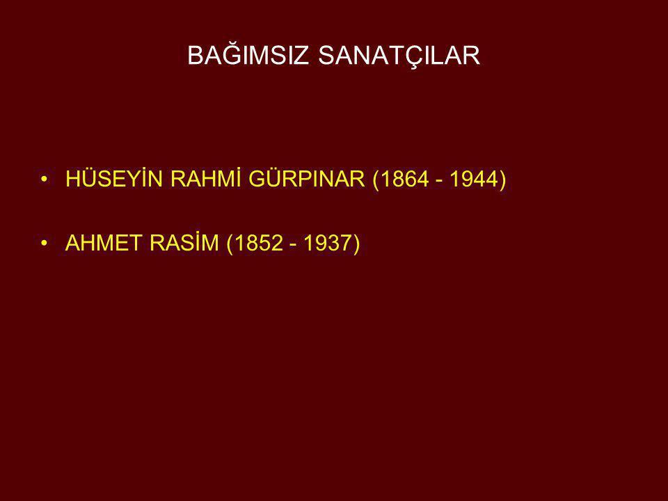 BAĞIMSIZ SANATÇILAR HÜSEYİN RAHMİ GÜRPINAR (1864 - 1944)