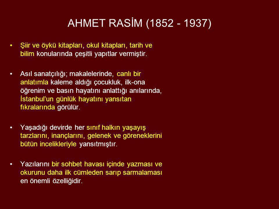 AHMET RASİM (1852 - 1937) Şiir ve öykü kitapları, okul kitapları, tarih ve bilim konularında çeşitli yapıtlar vermiştir.