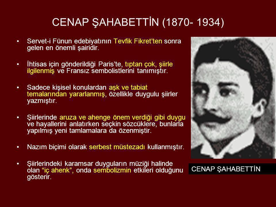 CENAP ŞAHABETTİN (1870- 1934) Servet-i Fünun edebiyatının Tevfik Fikret'ten sonra gelen en önemli şairidir.