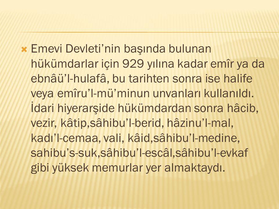 Emevi Devleti'nin başında bulunan hükümdarlar için 929 yılına kadar emîr ya da ebnâü'l-hulafâ, bu tarihten sonra ise halife veya emîru'l-mü'minun unvanları kullanıldı.