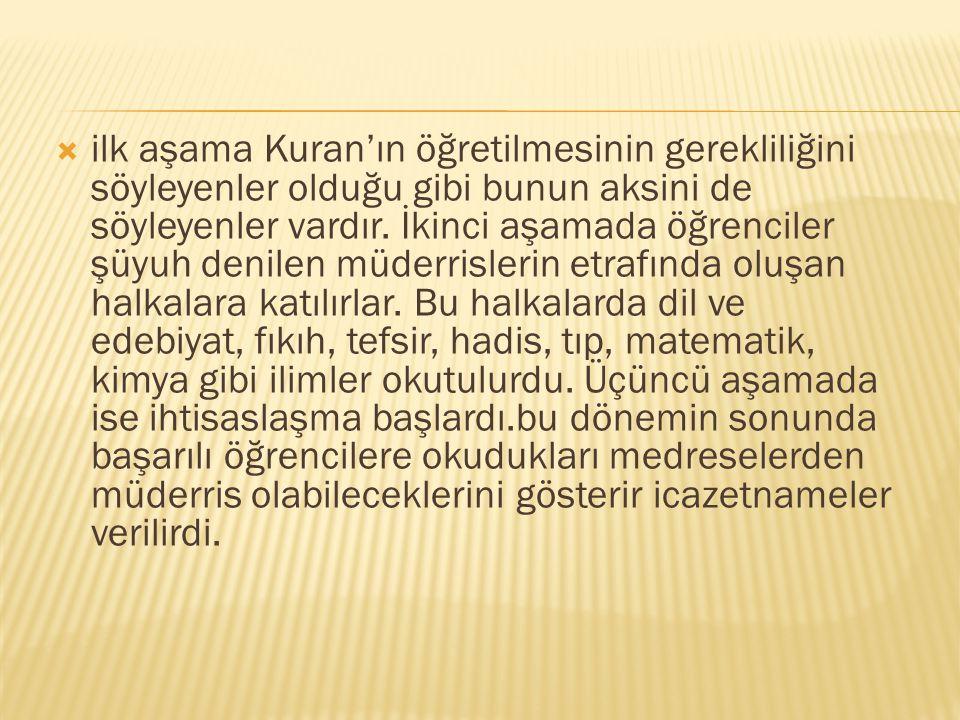 ilk aşama Kuran'ın öğretilmesinin gerekliliğini söyleyenler olduğu gibi bunun aksini de söyleyenler vardır.