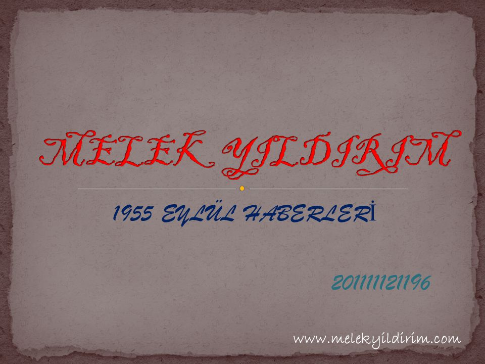 MELEK YILDIRIM 1955 EYLÜL HABERLERİ 201111121196 www.melekyildirim.com