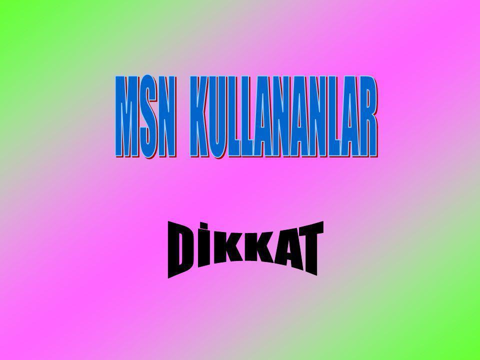 MSN KULLANANLAR DİKKAT